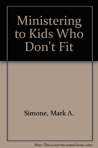 Ministering to Kids Who Don't Fit - Mark A. Simone