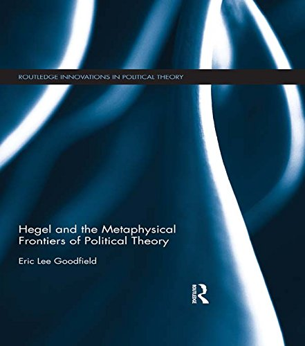 Download Hegel and the Metaphysical Frontiers of Political Theory (Routledge Innovations in Political Theory) Pdf