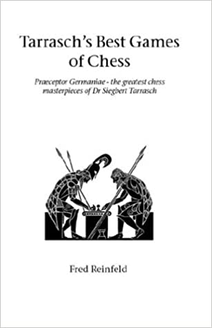 Tarrasch's Best Games of Chess: Praeceptor Germaniae - the Greatest Chess Masterpieces of Dr Siegbert Tarrasch (Hardinge Simpole chess classics)