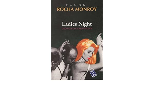 Ladies Night: Crónica Del Caso Villena: Ramón Rocha Monroy: 9789990571875: Amazon.com: Books
