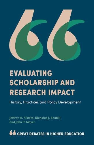 Evaluating Scholarship and Research Impact: History, Practices and Policy Development (Great Debates in Higher Education)