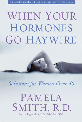 (When Your Hormones Go Haywire: Solutions for Women over 40)