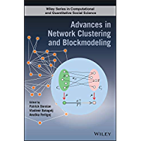 Advances in Network Clustering and Blockmodeling (Wiley Series in Computational and Quantitative Social Science) (English Edition)