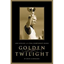 Golden Twilight: Jack Nicklaus In His Final Championship Season