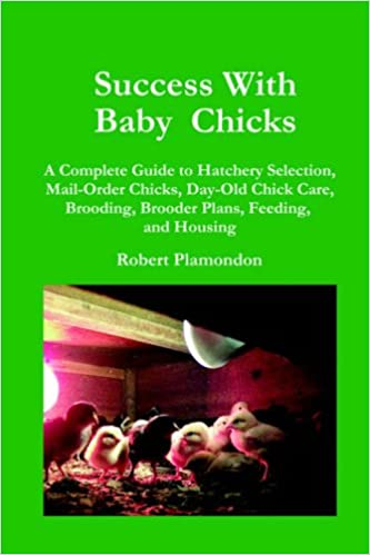 Brooding Feeding Mail-Order Chicks Success With Baby Chicks: A Complete Guide to Hatchery Selection Day-Old Chick Care and Housing Brooder Plans