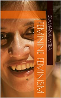 Feminine Feminism (Entrepreneur Journeys Book 6) by [Mitra, Sramana]