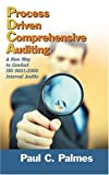 Process Driven Comprehensive Auditing : A New Way to Conduct ISO 9001:2000 Internal Audits, Palmes, Paul C., 0873896416