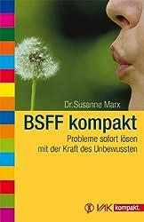 BSFF kompakt: Probleme sofort lösen mit der Kraft des Unbewussten