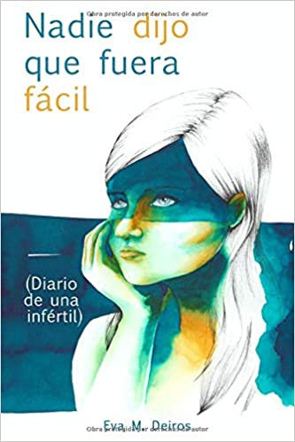 Nadie dijo que fuera fácil (diario de una infértil): Amazon.es: M. Deiros, Eva: Libros