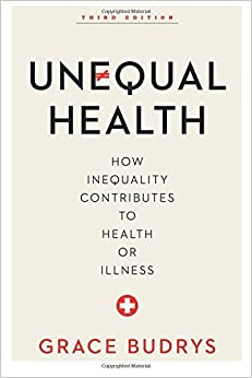Book Unequal Health: How Inequality Contributes to Health or Illness (Volume 3) [1/23/2017] Grace Budrys PhD Professor Emerita Sociology and MPH Program DePaul University