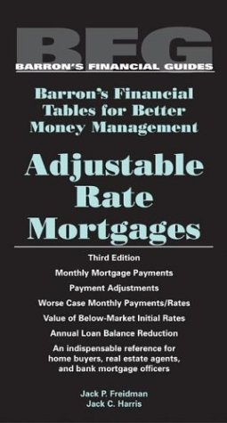 Adjustable Rate Mortgages (Barron's Financial Tables for Better Money Management)