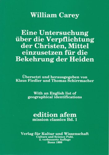 Eine Untersuchung über die Verpflichtung der Christen, Mittel einzusetzen für die Bekehrung der Heiden: With an english list of geopgraphical identifications (edition afem - mission classics)