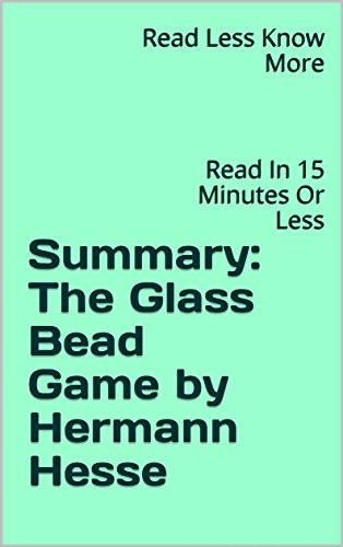 - Summary: The Glass Bead Game by Hermann Hesse: Read In 15 Minutes Or Less