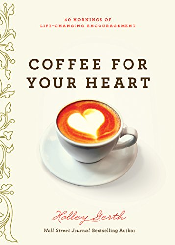 (Coffee for Your Heart: 40 Mornings of Life-Changing Encouragement)
