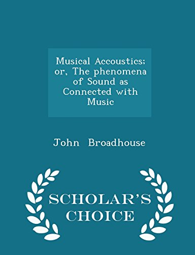 Musical Accoustics; or, The phenomena of Sound as Connected with Music - Scholar's Choice Edition