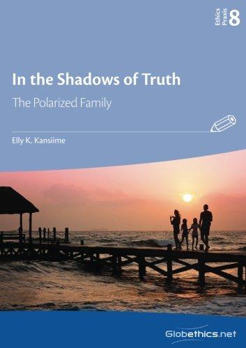 In the Shadows of Truth: The Polarized Family (Globethics Praxis Series) (Volume 8) pdf epub