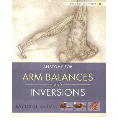 [ Anatomy for Arm Balances and Inversions (Yoga Mat Companion #04) [ ANATOMY FOR ARM BALANCES AND INVERSIONS (YOGA MAT COMPANION #04) ] By Long, Ray ( Author )Jan-01-2011 Paperback
