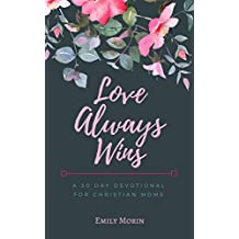 Love Always Wins: A 30 Day Devotional for Christian Moms