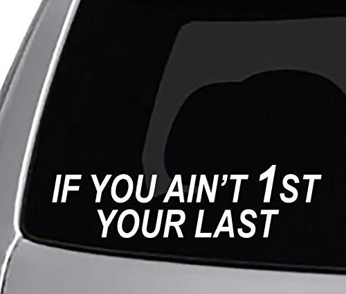 Seek Racing IF You Ain't First Your Last Decal CAR Truck Window Bumper Sticker Funny Joke Hilarious ()