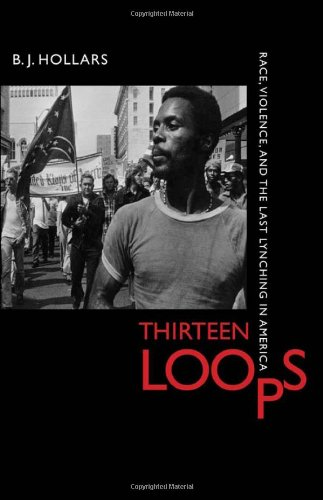 - Thirteen Loops: Race, Violence, and the Last Lynching in America