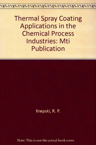 Thermal Spray Coating Applications in the Chemical Process Industries: Mti Publication