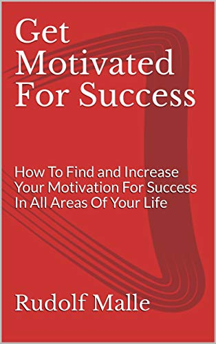 Get Motivated For Success How To Find And Increase Your