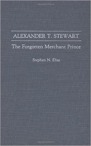 Alexander T. Stewart: The Forgotten Merchant Prince