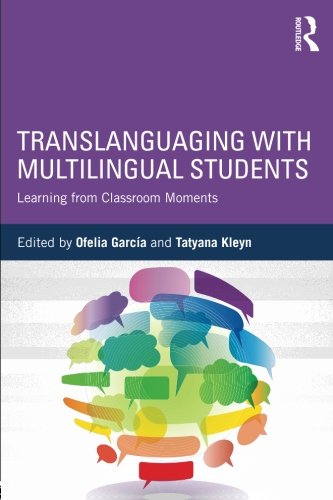 Translanguaging with Multilingual Students: Learning from Classroom Moments