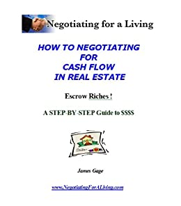 How To Negotiating For  Cash Flow  In Real Estate: Escrow Riches ! by [Gage, James ]