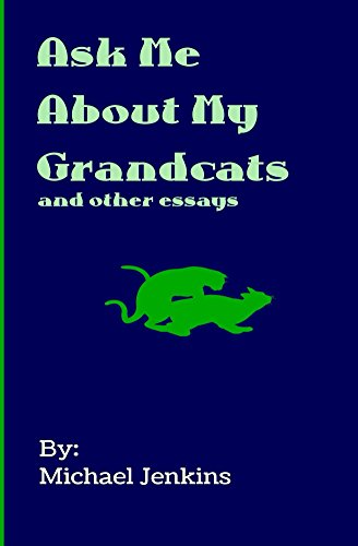 Ask Me About My Grandcats: And Other Comedy Essays by Michael Jenkins