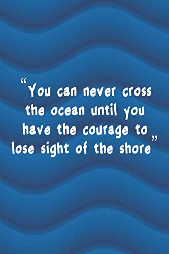 (You Can Never Cross The Ocean Until You Have The Courage To Lose Sight Of The Shore: Blank Lined Notebook Journal Diary Composition Notepad 120 Pages 6x9 Paperback ( Beach ) 3)