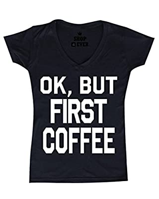 Shop4Ever® OK, But First Coffee Women's V-Neck T-shirt Funny Sayings Shirts SLIM FIT
