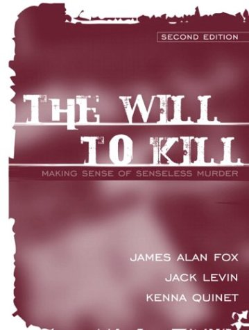 The Will to Kill: Making Sense of Senseless Murder (2nd Edition)