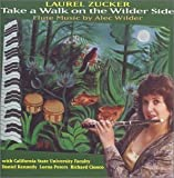 Laurel Zucker-Take  a Walk on the Wilder Side: The Flute Music of Alec Wilder