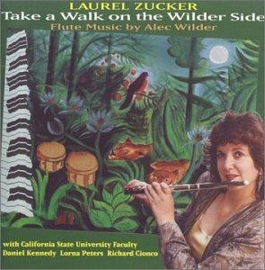 Laurel Zucker-Take  a Walk on the Wilder Side: The Flute Music of Alec Wilder