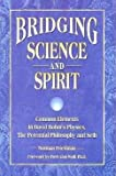 Bridging Science and Spirit : Common Elements in David Bohm's Physics, the Perennial Philosophy and Seth, Friedman, Norman, 0963647008