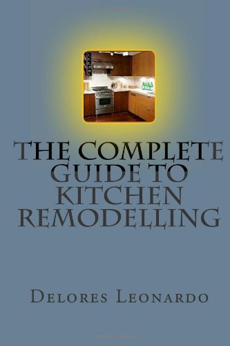 The Complete Guide to Kitchen Remodelling: Learn How, Why & What You Need to Make Your Kitchen Look Fabulous