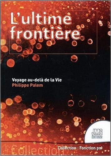 Amazon Fr L Ultime Frontiere Voyage Au Dela De La Vie Palem Philippe Livres
