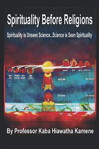 Spirituality Before Religions: Spirituality is Unseen Science...Science is Seen Spirituality
