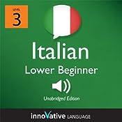 Learn Italian - Level 3: Lower Beginner Italian, Volume 1: Lessons 1-25: Beginner Italian #2 |  Innovative Language Learning