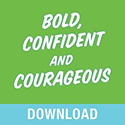 Bold, Confident & Courageous