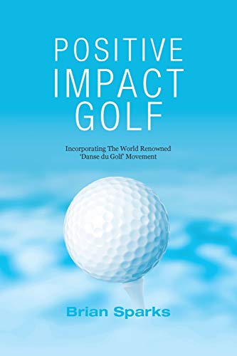 (Positive Impact Golf: Helping Golfers to Liberate Their Potential)