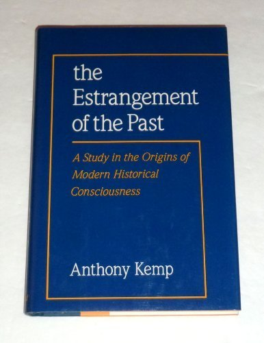 The Estrangement of the Past: A Study in the Origins of Modern Historical Consciousness