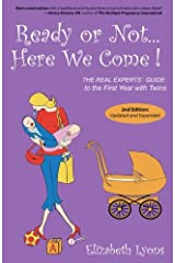 Ready or Not Here We Come!: The Real Experts' Guide to the First Year With Twins Paperback