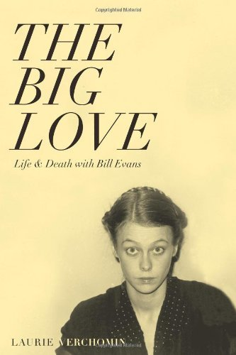 Download By Laurie Verchomin The Big Love: Life & Death with Bill Evans (1st First Edition) [Paperback] pdf epub