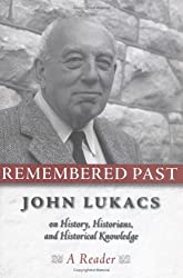 Remembered Past: John Lukacs On History Historians & Historical Knowledge