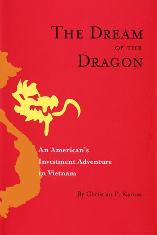 The Dream of the Dragon: An American's Investment Adventure in Vietnam by Nine Dragons Pr