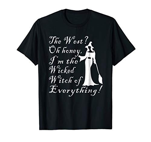 The West Oh Honey I'm The Wicked Witch Of Everything Tee