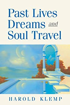 Past Lives Dreams And Soul Travel Kindle Edition By