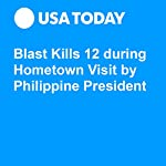 Blast Kills 12 during Hometown Visit by Philippine President | Doug Stanglin